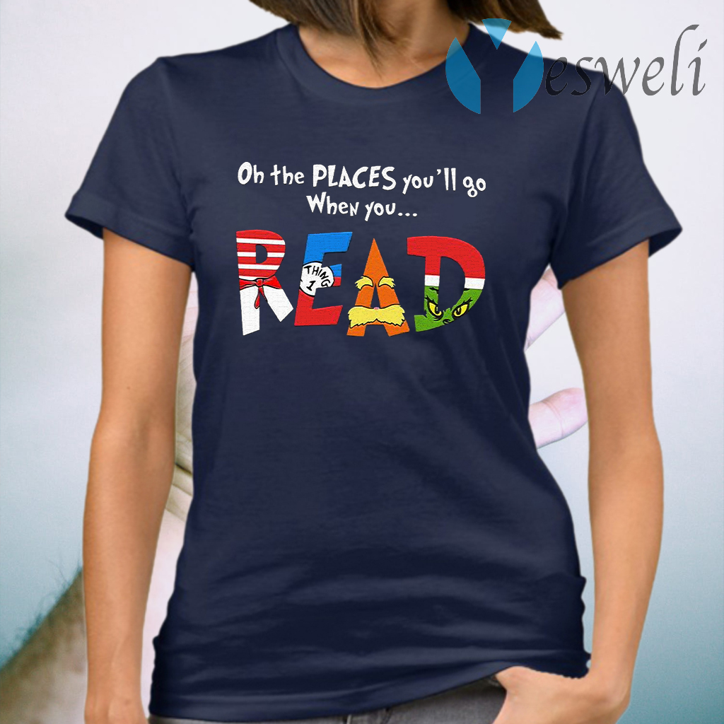 Oh The Places You'll Go When You Read T-Shirt