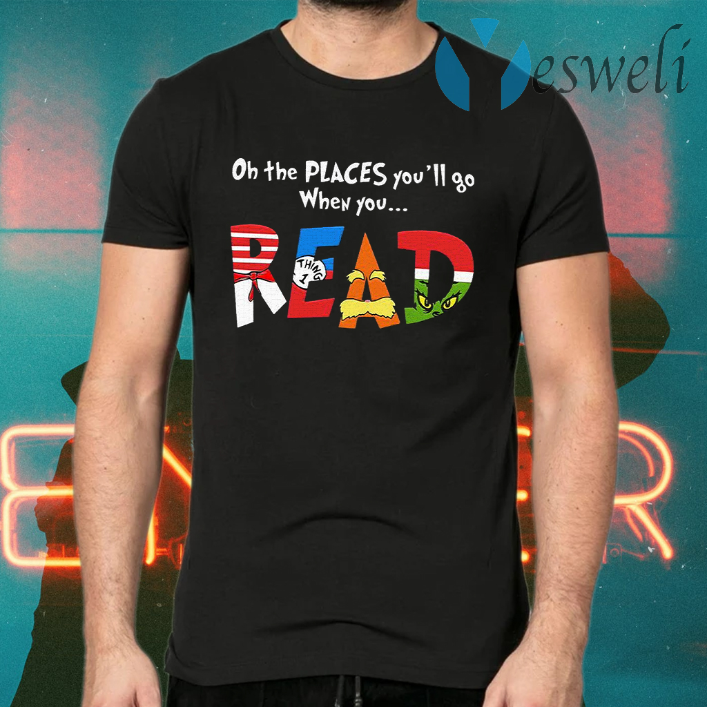 Oh The Places You'll Go When You Read T-Shirts
