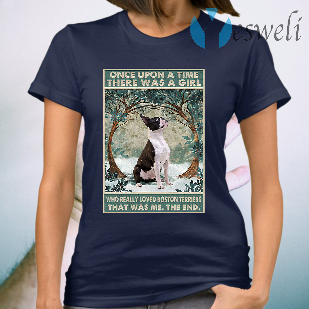 Once upon a time there was a girl who really loved boston terriers T-Shirt