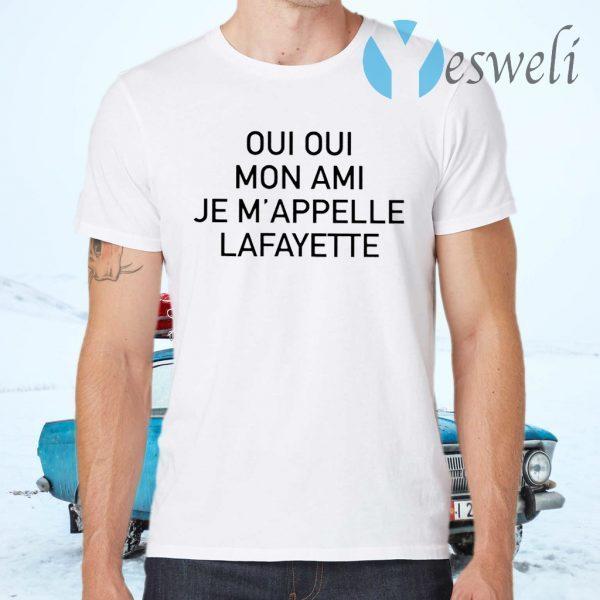 Oui Oui Mon Ami Je M'appelle Lafayette T-Shirts