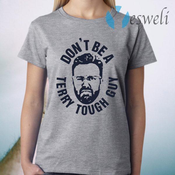 Peter Moylan Don't Be A Terry Tough Guy T-Shirt