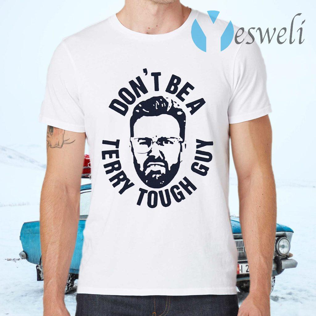Peter Moylan Don't Be A Terry Tough Guy T-Shirts