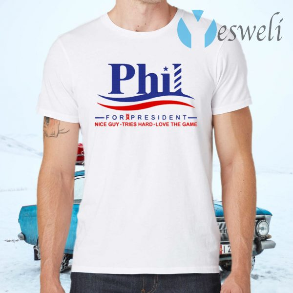 Phil for President Nice Guy Tries Hard Love The Game T-Shirts