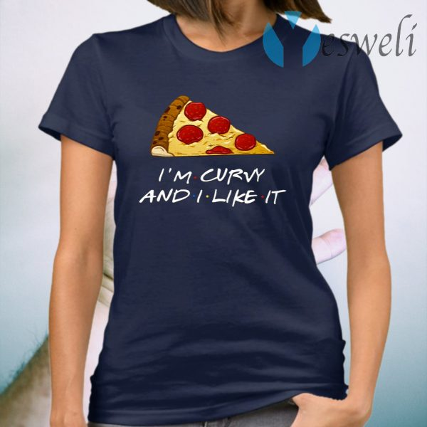 Pizza I'm Curvy And I Like It T-Shirt