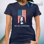 Political VP Candidate - We're Listening to Kamala Harris T-Shirt