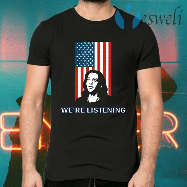 Political VP Candidate - We're Listening to Kamala Harris T-Shirts