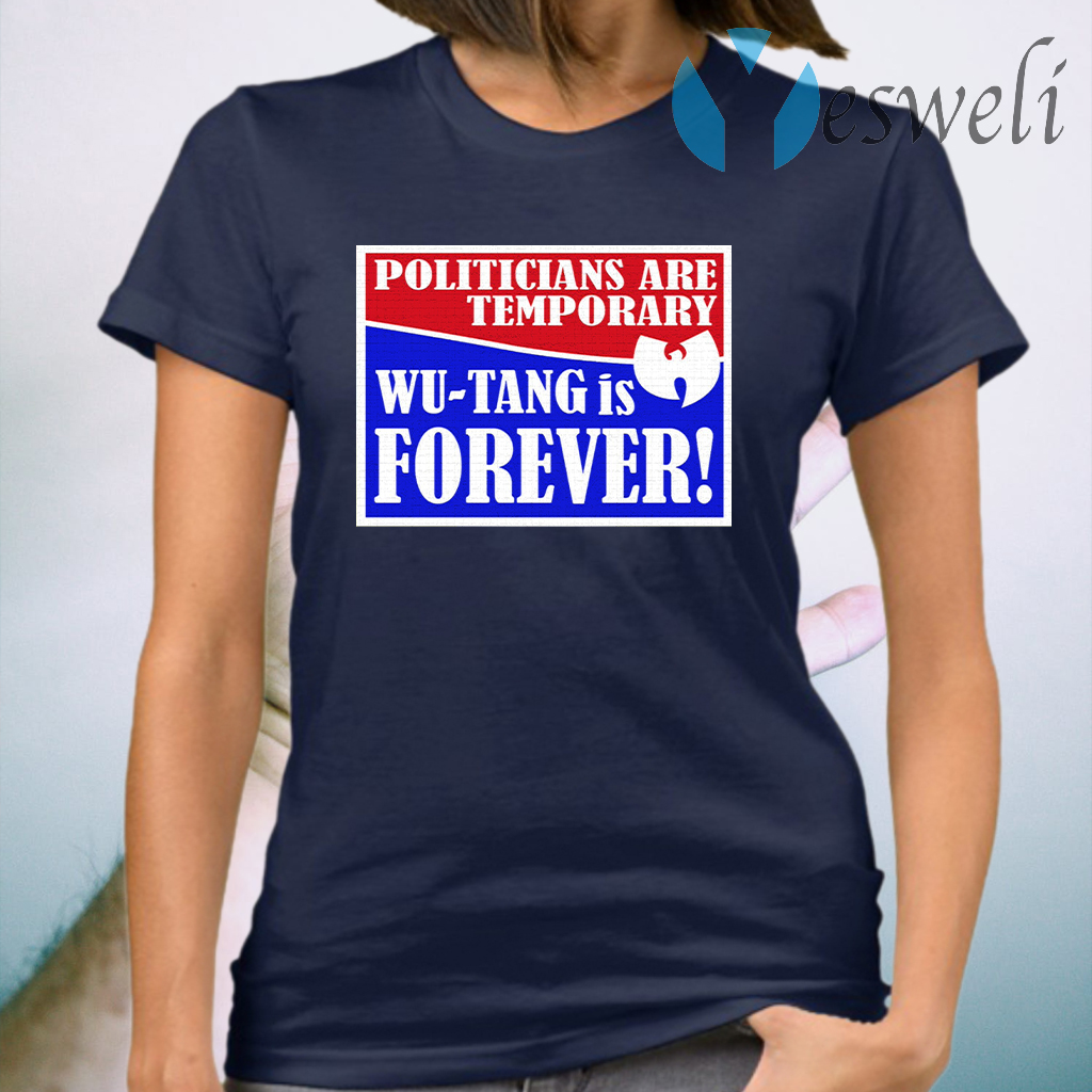 Politicians Are Temporary Wutang Is Forever T-Shirt