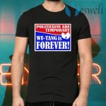 Politicians Are Temporary Wutang Is Forever T-Shirts
