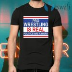 Pro wrestling is real politics are a work T-Shirts