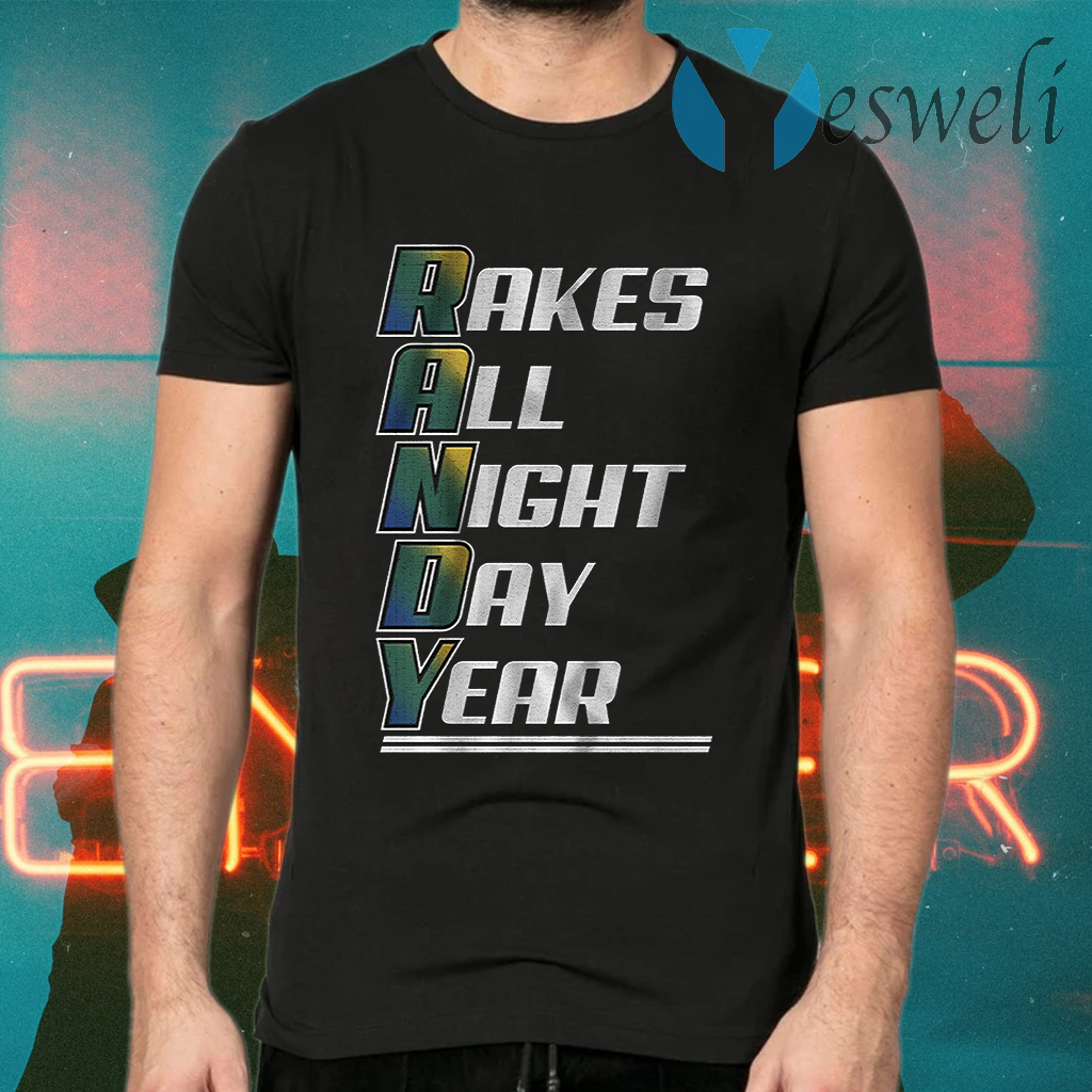 R A N D Y rakes all night day year T-Shirts