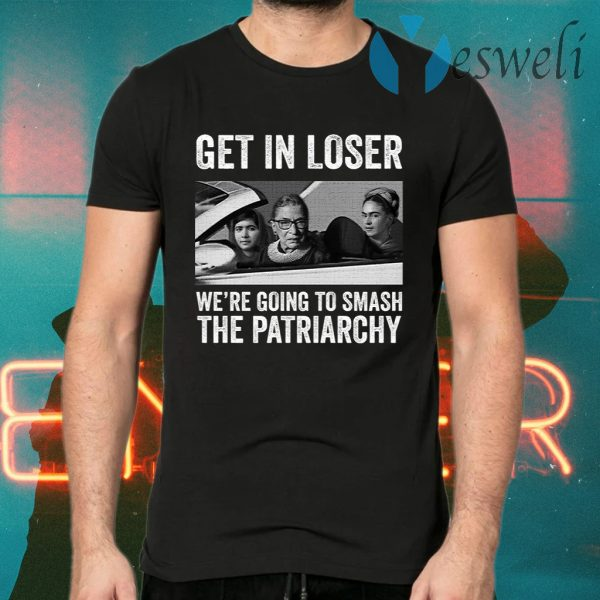 RBG Get In Loser We're Going Smashing The Patriarchy T-Shirts