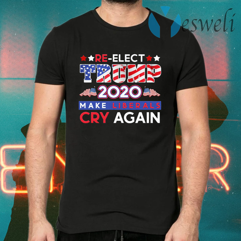 Re-Elect Trump 2020 Make Liberals Cry Again T-Shirts