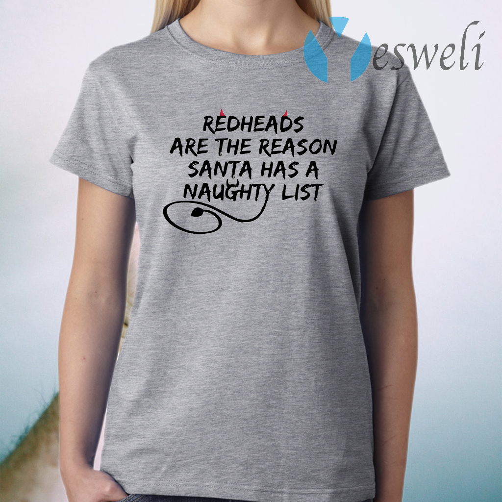 Redheads Are The Reason Santa Has A Naughty List T-Shirt