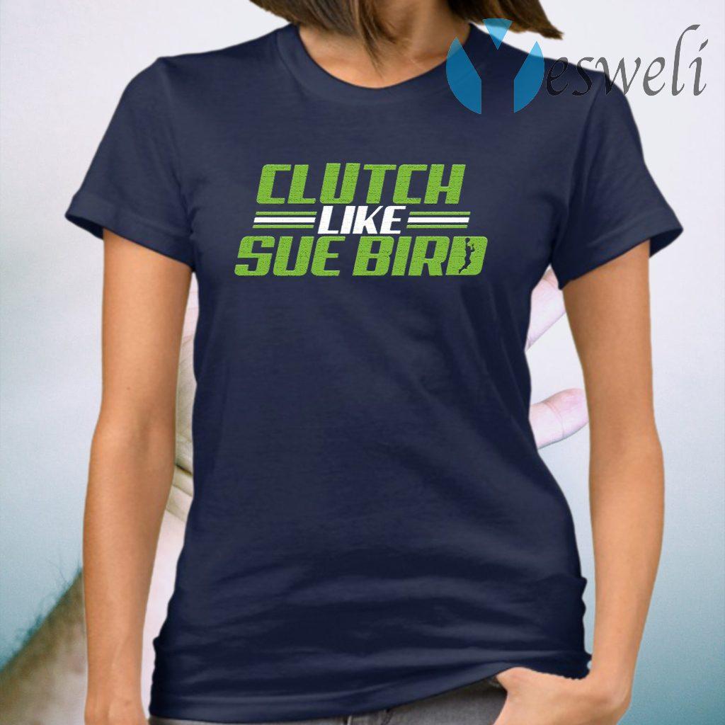 Russell Wilson Sue Bird Clutch Like Sue Bird BreakingT-Shirt