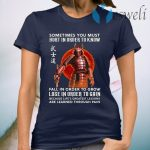 Samurai sometimes you must hurt in order to know sunset T-Shirt