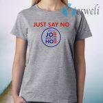 Say No To Joe And The Hoe T-Shirt
