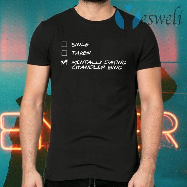 Single Taken Mentally Dating Chandler Bing T-Shirts