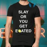Slay or you get eoated T-Shirts