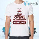 Some grandmas play bingo real Grandmas watch Bowling T-Shirts