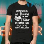 Somewhere In Heaven My Father Is Smiling Down On Me I Love You dad T-Shirts