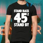 Stand Back 45 funny stand by trump and Biden gifts T-Shirts