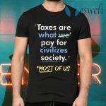 Taxes Are What We Pay For Civilized Society Most Of Us T-Shirts