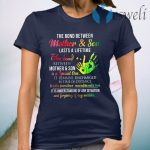 The Bond Between Mother Son Lasts A Lifetime The Bond Between Mother Son It Remains Unchanged By Time Or Distance T-Shirt