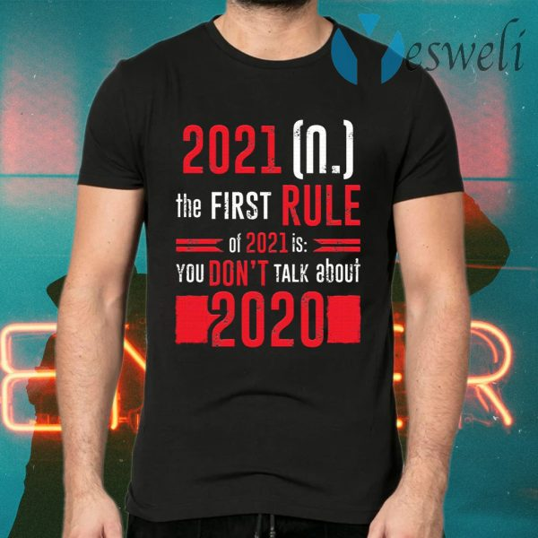 The First Rule Of 2021 Is You Don't Talk About 2020 Funny T-Shirts