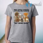The Little Voices In My Head Keep Telling Me Get More Dogs T-Shirt