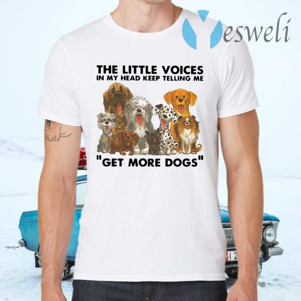 The Little Voices In My Head Keep Telling Me Get More Dogs T-Shirts
