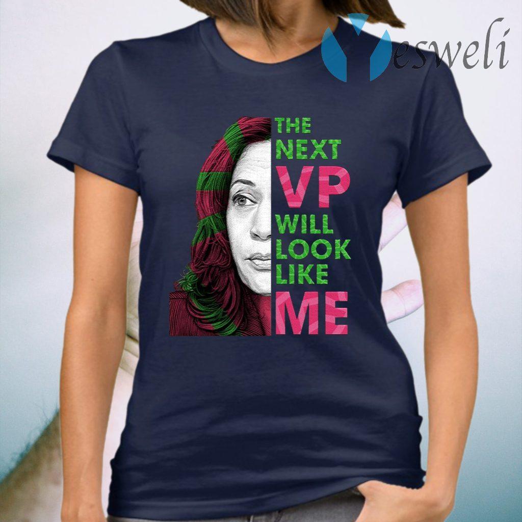 The Next VP Will Look Like Me Kamala Harris For Vice President Aka T-Shirt