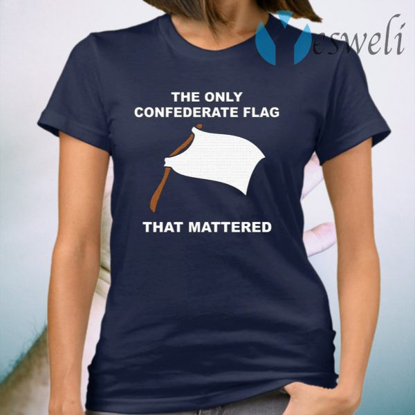The Only Confederate Flag That Matters T-Shirt