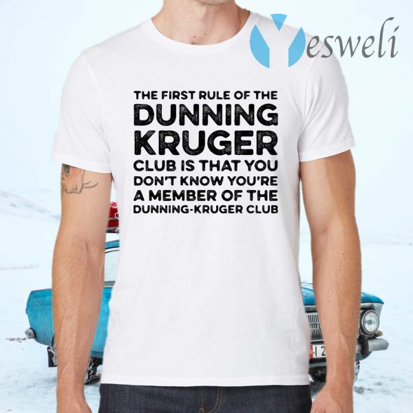 The first rule of the dunning club is that you don't know you're a member of the dunning kruger club T-Shirts