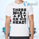 There Was Fly On His Head Debate T-Shirts