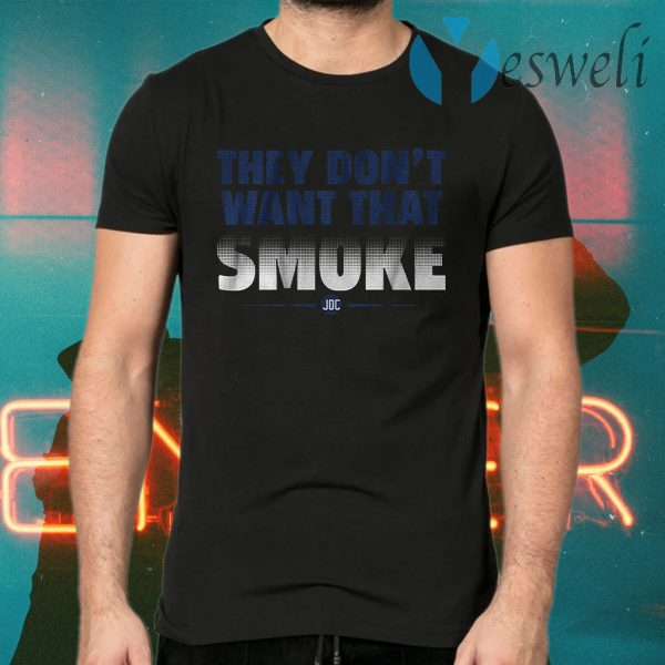 They dont want that smoke T-Shirts