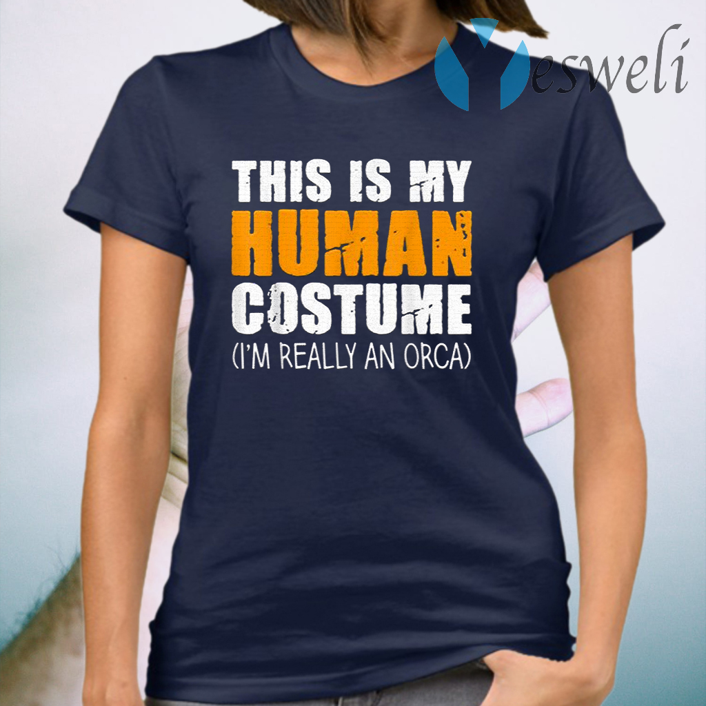 This Is My Human Costume I'm Really An Orca Whale T-Shirt
