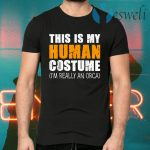 This Is My Human Costume I'm Really An Orca Whale T-Shirts