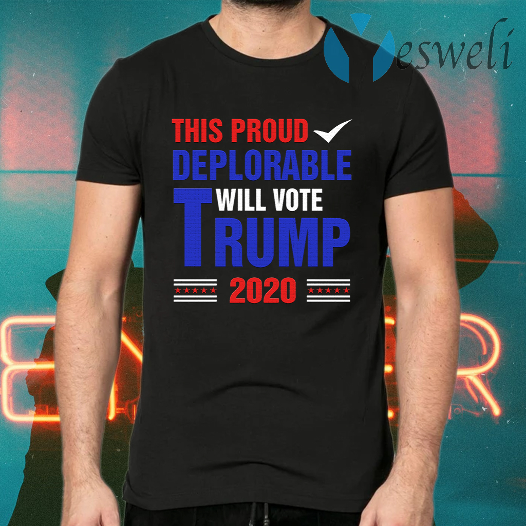 This Proud Deplorable Will Vote Trump 2020 T-Shirts