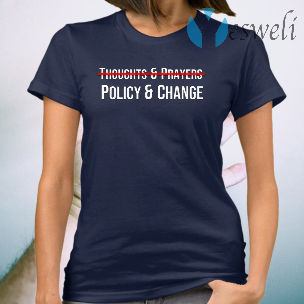Thoughts And Prayers Policy And Change T-Shirt
