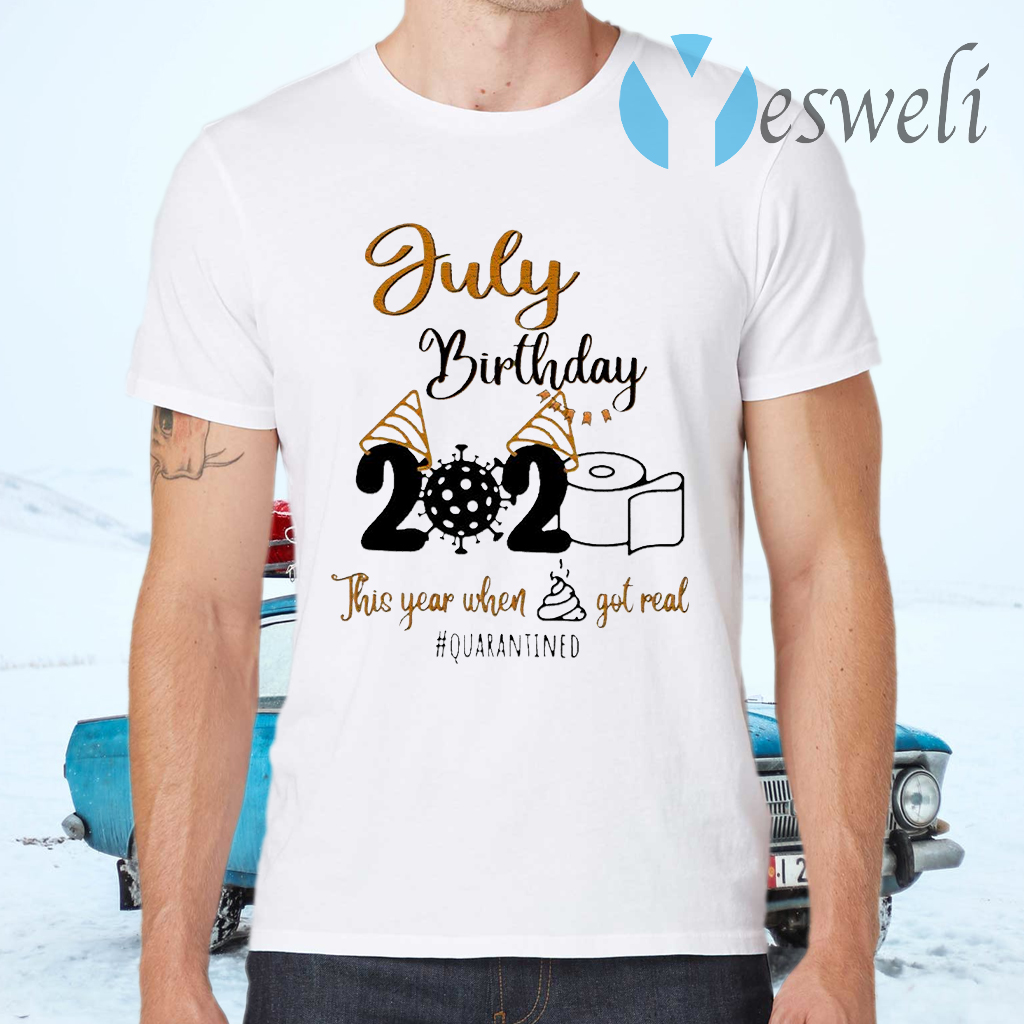 Toilet Paper Virus 2020 July Birthday this year when shit got real #quarantined T-Shirts