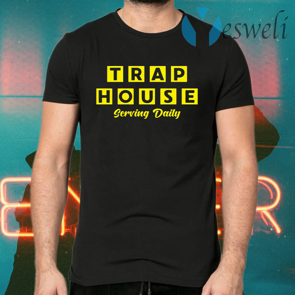 Trap House Serving Daily T-Shirts