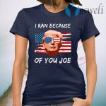 Trump Debate 2020 I Ran Because Of You Joe Biden T-Shirt