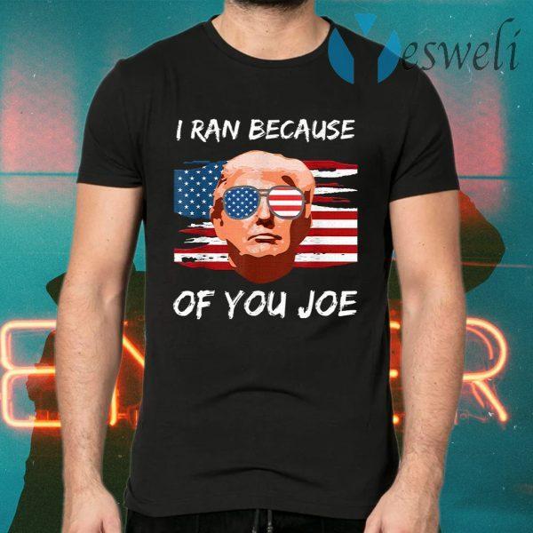 Trump Debate 2020 I Ran Because Of You Joe Biden T-Shirts