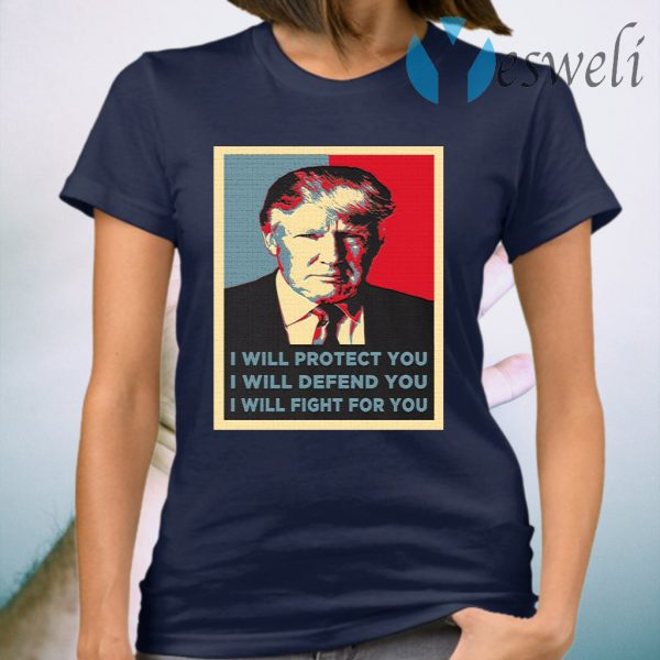 Trump I Will Fight For You T-Shirt