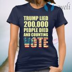 Trump Lied 200,000 People Died and Counting Vote T-Shirt