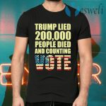 Trump Lied 200,000 People Died and Counting Vote T-Shirts