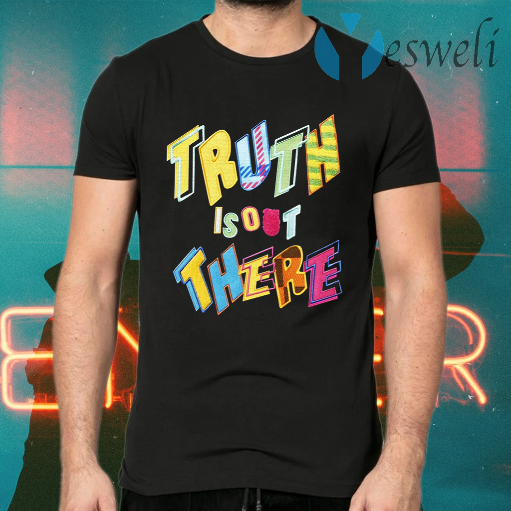Truth Is Out There T-Shirts