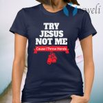 Try Jesus Not Me T-Shirt