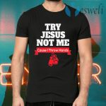 Try Jesus Not Me T-Shirts