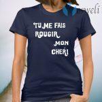 Tu Me Fais Rougir Mon Cherie T-Shirt